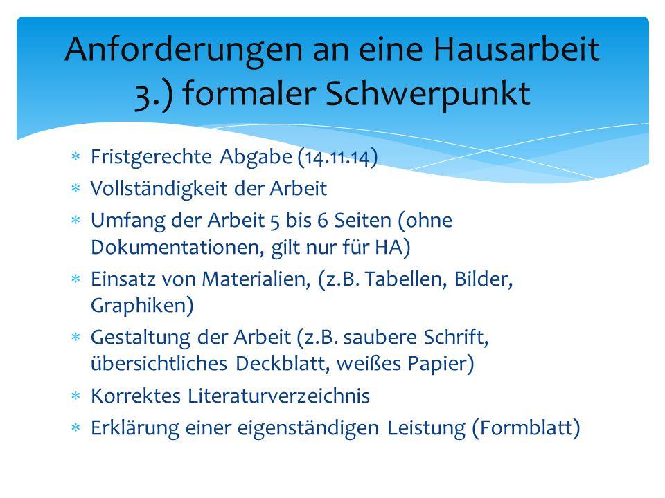  Fristgerechte Abgabe (14.11.14)  Vollständigkeit der Arbeit  Umfang der Arbeit 5 bis 6 Seiten (ohne Dokumentationen, gilt nur für HA)  Einsatz vo