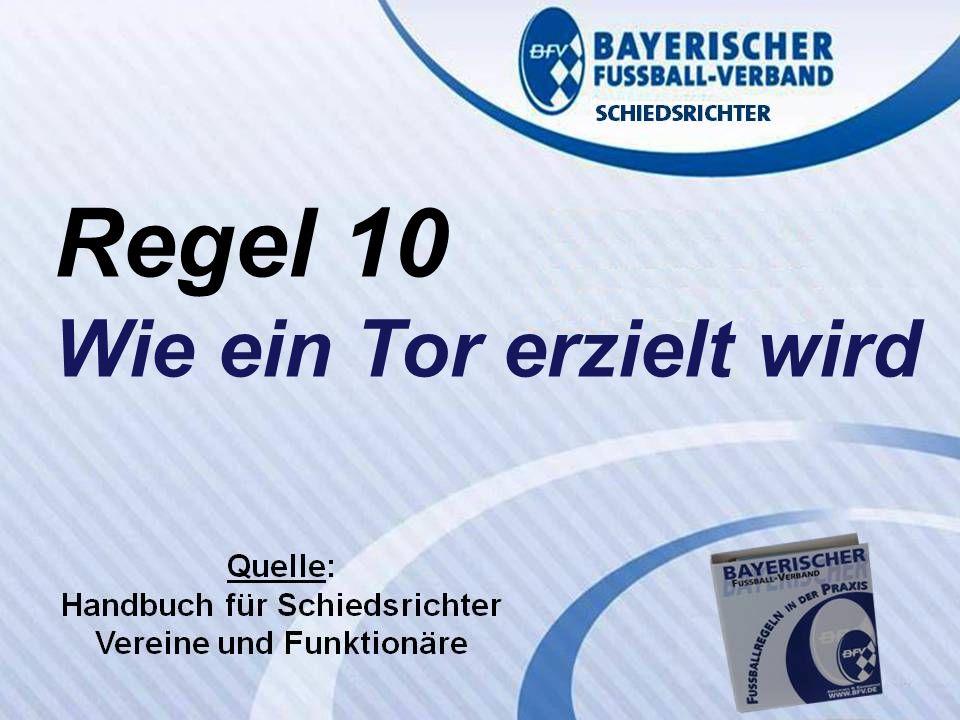 VERBANDS- SCHIEDSRICHTER- LEHRSTAB Fußballregeln in der Praxis des BFV Regel 10 Wolfgang Hauke Regel 10 Wie ein Tor erzielt wird