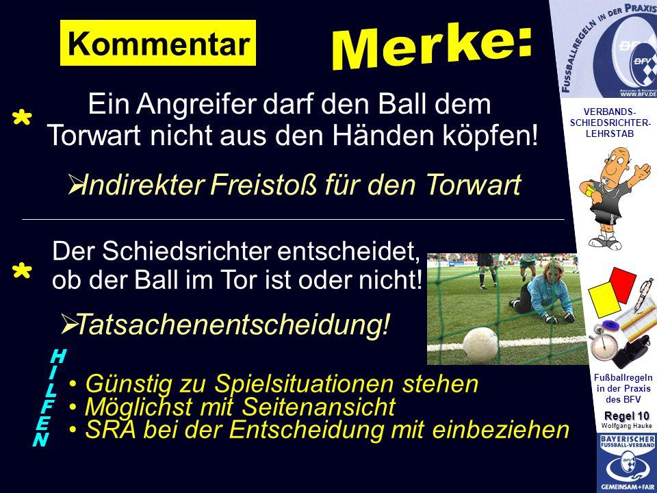 VERBANDS- SCHIEDSRICHTER- LEHRSTAB Fußballregeln in der Praxis des BFV Regel 10 Wolfgang Hauke * Ein Angreifer darf den Ball dem Torwart nicht aus den