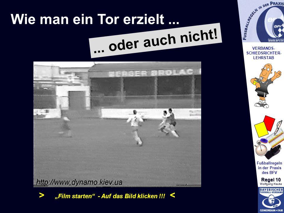 """VERBANDS- SCHIEDSRICHTER- LEHRSTAB Fußballregeln in der Praxis des BFV Regel 10 Wolfgang Hauke Wie man ein Tor erzielt...... oder auch nicht! > """"Film"""