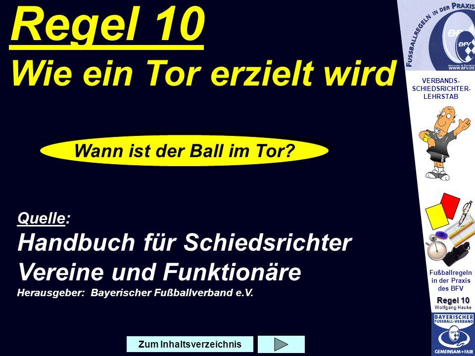 VERBANDS- SCHIEDSRICHTER- LEHRSTAB Fußballregeln in der Praxis des BFV Regel 10 Wolfgang Hauke Regel 10 Wie ein Tor erzielt wird Quelle: Handbuch für