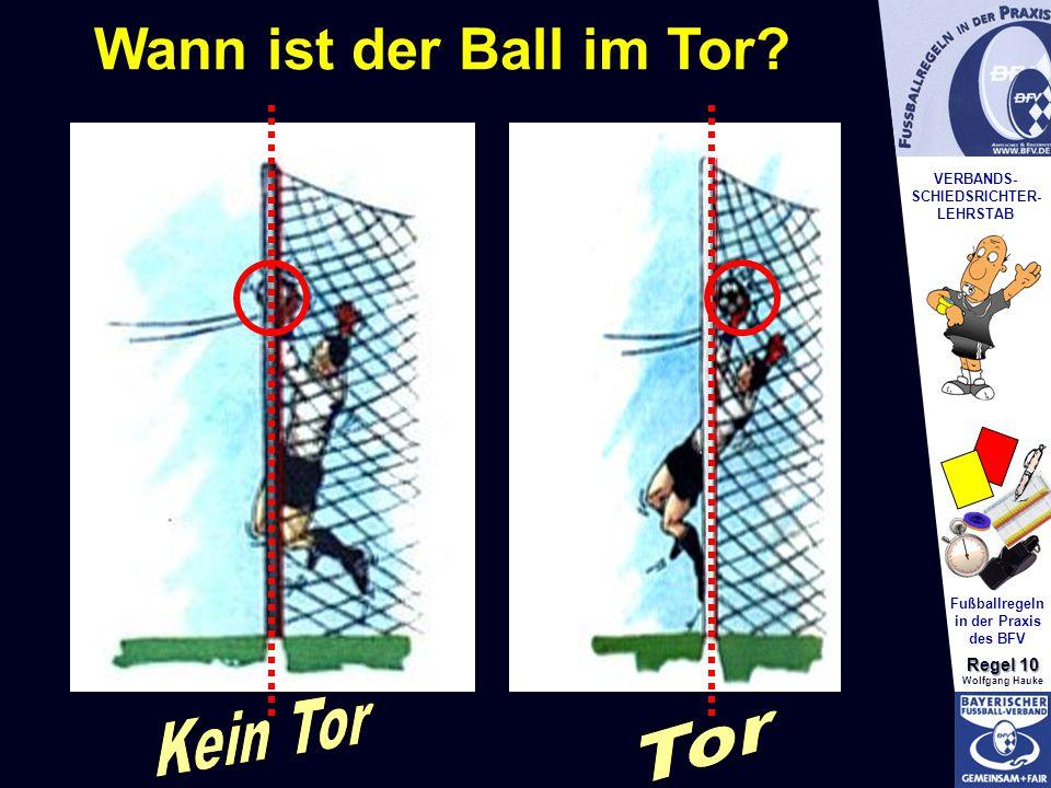 VERBANDS- SCHIEDSRICHTER- LEHRSTAB Fußballregeln in der Praxis des BFV Regel 10 Wolfgang Hauke Der Ball ist im Tor, wenn * * Das Tor ist gültig, wenn die Mannschaft, die das Tor erzielte, zuvor nicht gegen die Spielregeln verstoßen hat..