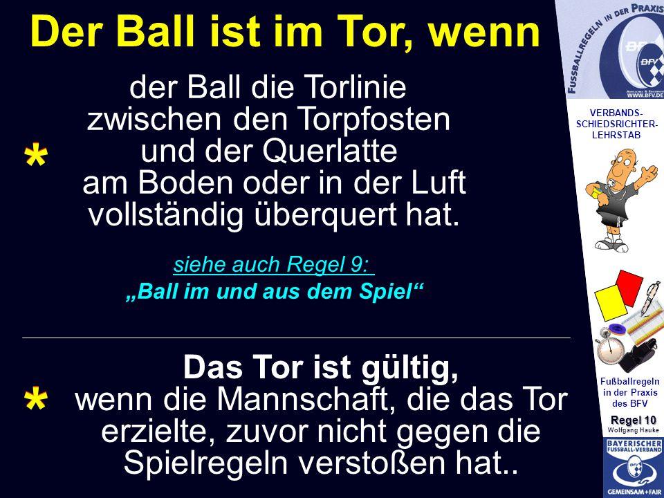 VERBANDS- SCHIEDSRICHTER- LEHRSTAB Fußballregeln in der Praxis des BFV Regel 10 Wolfgang Hauke Der Ball ist im Tor, wenn * * Das Tor ist gültig, wenn