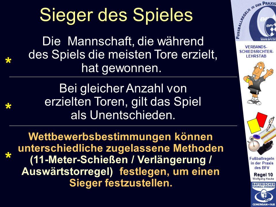 VERBANDS- SCHIEDSRICHTER- LEHRSTAB Fußballregeln in der Praxis des BFV Regel 10 Wolfgang Hauke Sieger des Spieles * * * Die Mannschaft, die während de