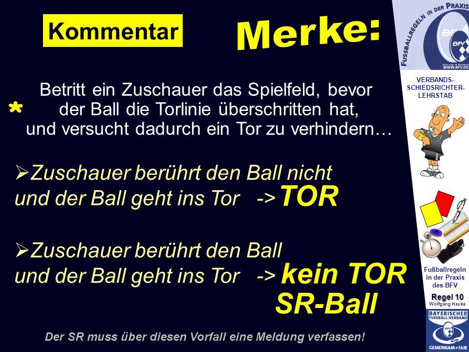 VERBANDS- SCHIEDSRICHTER- LEHRSTAB Fußballregeln in der Praxis des BFV Regel 10 Wolfgang Hauke * Kommentar Wiederholung des Strafstoßes Geschieht die Berührung vom Zuschauer unmittelbar nach einem Strafstoß, bevor eine Wirkung erzielt wurde: * + Meldung erforderlich.