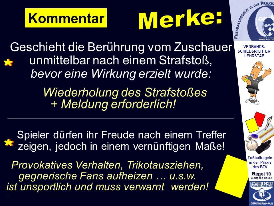 VERBANDS- SCHIEDSRICHTER- LEHRSTAB Fußballregeln in der Praxis des BFV Regel 10 Wolfgang Hauke * Kommentar Wiederholung des Strafstoßes Geschieht die