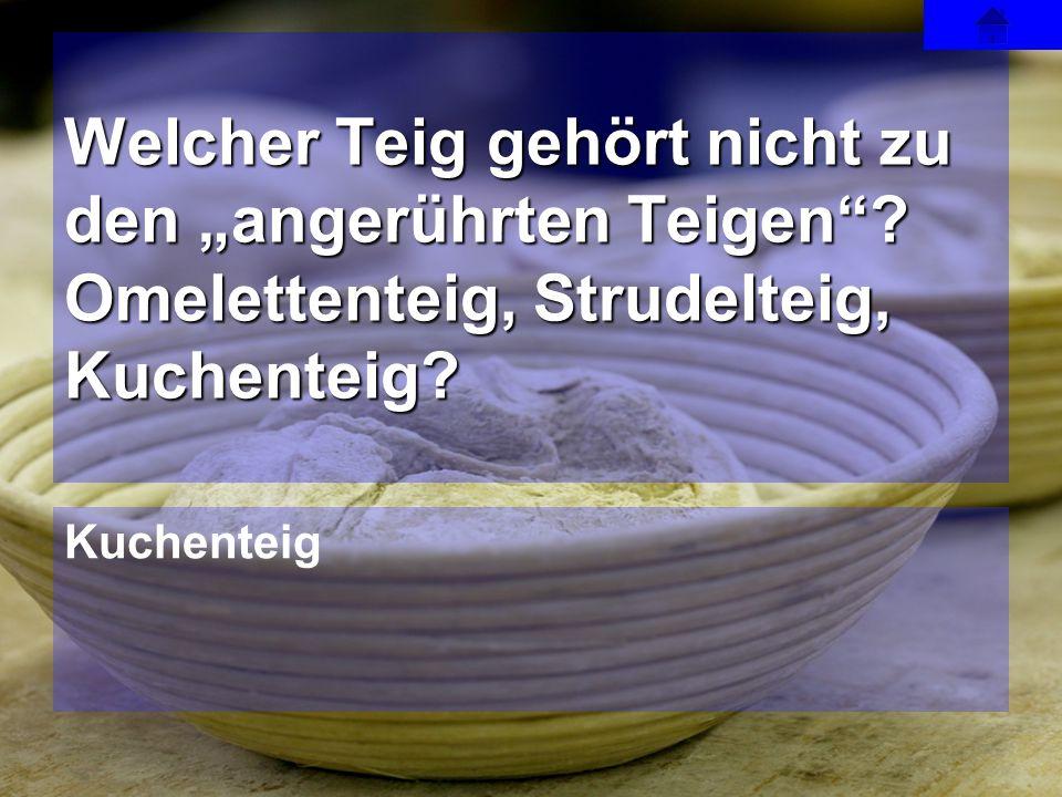 """Kuchenteig Welcher Teig gehört nicht zu den """"angerührten Teigen""""? Omelettenteig, Strudelteig, Kuchenteig?"""