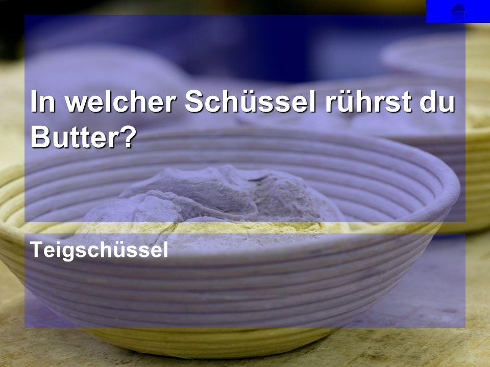 Teigschüssel In welcher Schüssel rührst du Butter?