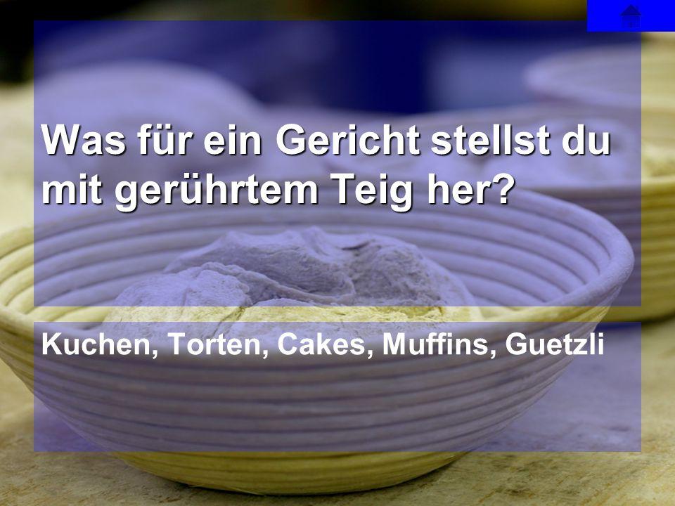 Kuchen, Torten, Cakes, Muffins, Guetzli Was für ein Gericht stellst du mit gerührtem Teig her?