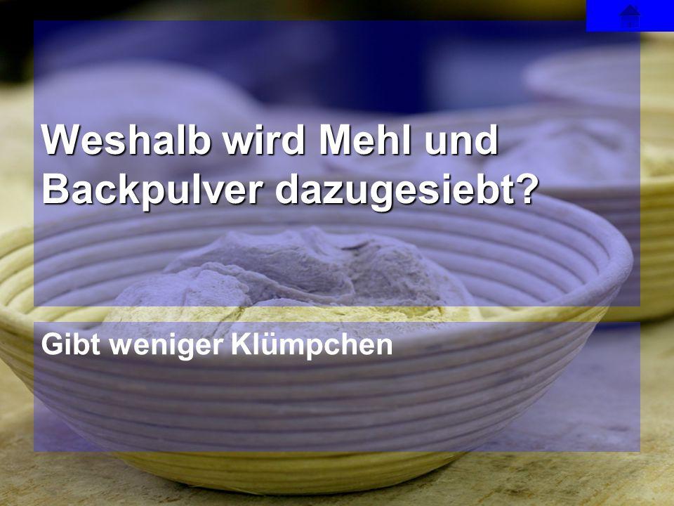 Gibt weniger Klümpchen Weshalb wird Mehl und Backpulver dazugesiebt?