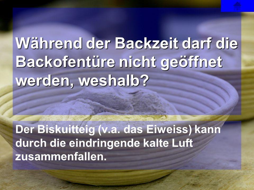 Der Biskuitteig (v.a. das Eiweiss) kann durch die eindringende kalte Luft zusammenfallen. Während der Backzeit darf die Backofentüre nicht geöffnet we
