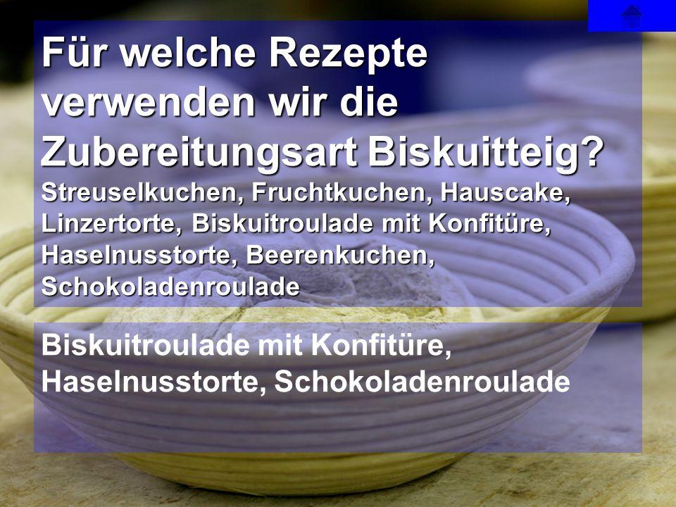 Biskuitroulade mit Konfitüre, Haselnusstorte, Schokoladenroulade Für welche Rezepte verwenden wir die Zubereitungsart Biskuitteig? Streuselkuchen, Fru