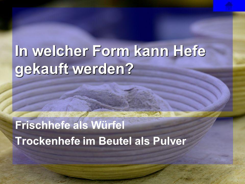 Frischhefe als Würfel Trockenhefe im Beutel als Pulver In welcher Form kann Hefe gekauft werden?