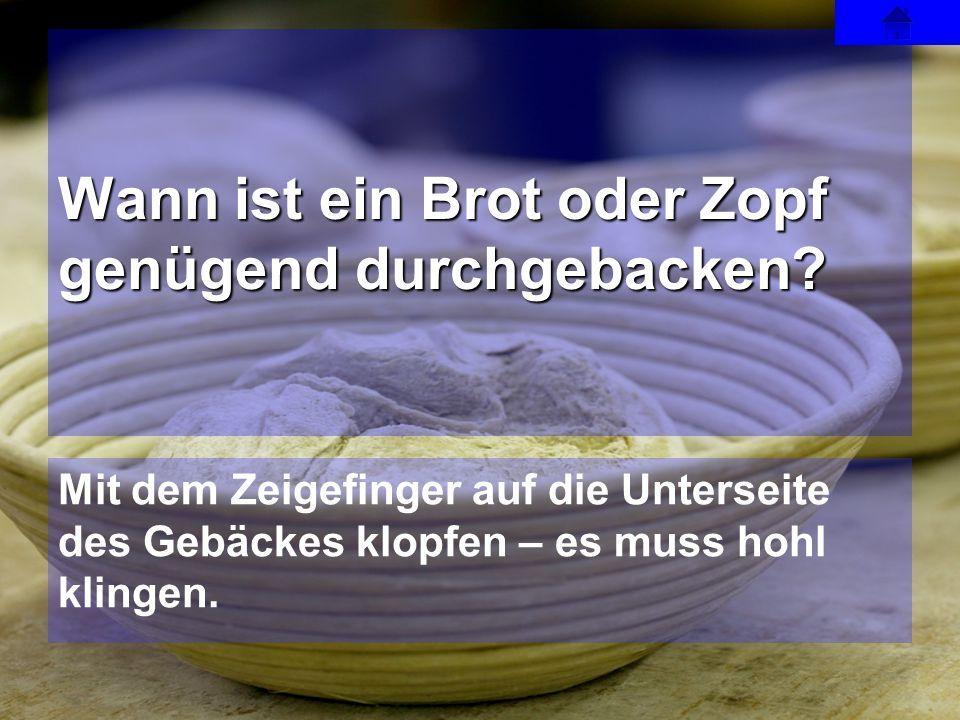 Mit dem Zeigefinger auf die Unterseite des Gebäckes klopfen – es muss hohl klingen. Wann ist ein Brot oder Zopf genügend durchgebacken?