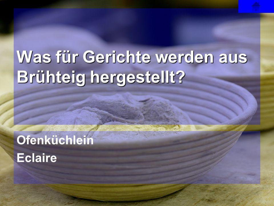 Ofenküchlein Eclaire Was für Gerichte werden aus Brühteig hergestellt?