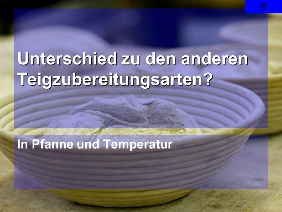In Pfanne und Temperatur Unterschied zu den anderen Teigzubereitungsarten?