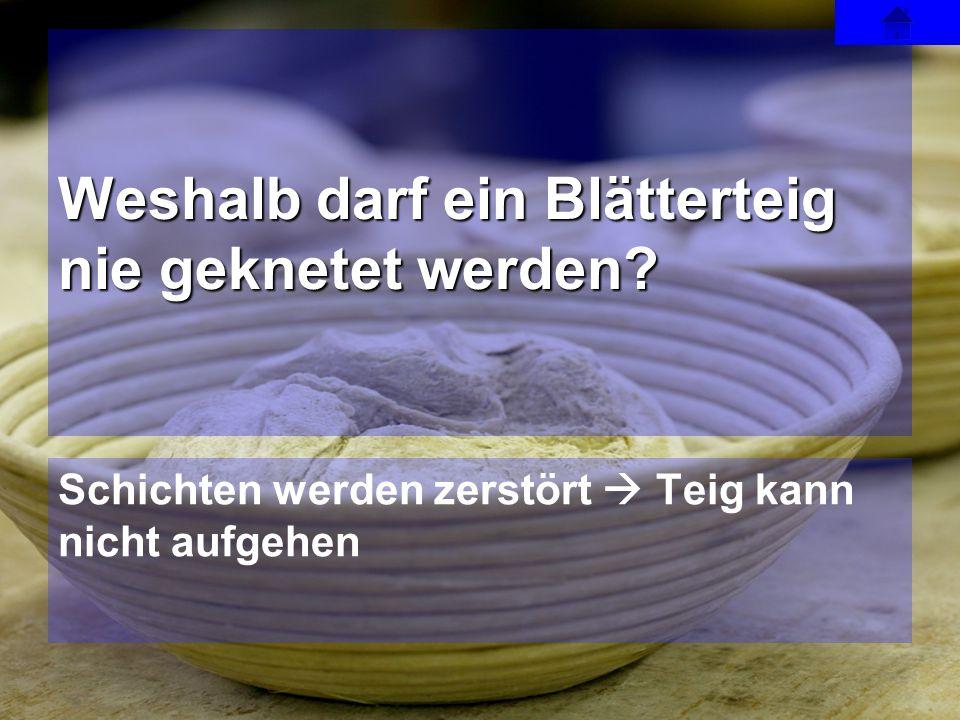 Schichten werden zerstört  Teig kann nicht aufgehen Weshalb darf ein Blätterteig nie geknetet werden?