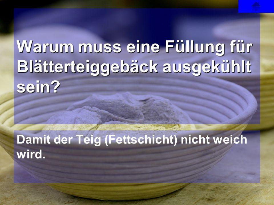 Damit der Teig (Fettschicht) nicht weich wird. Warum muss eine Füllung für Blätterteiggebäck ausgekühlt sein?