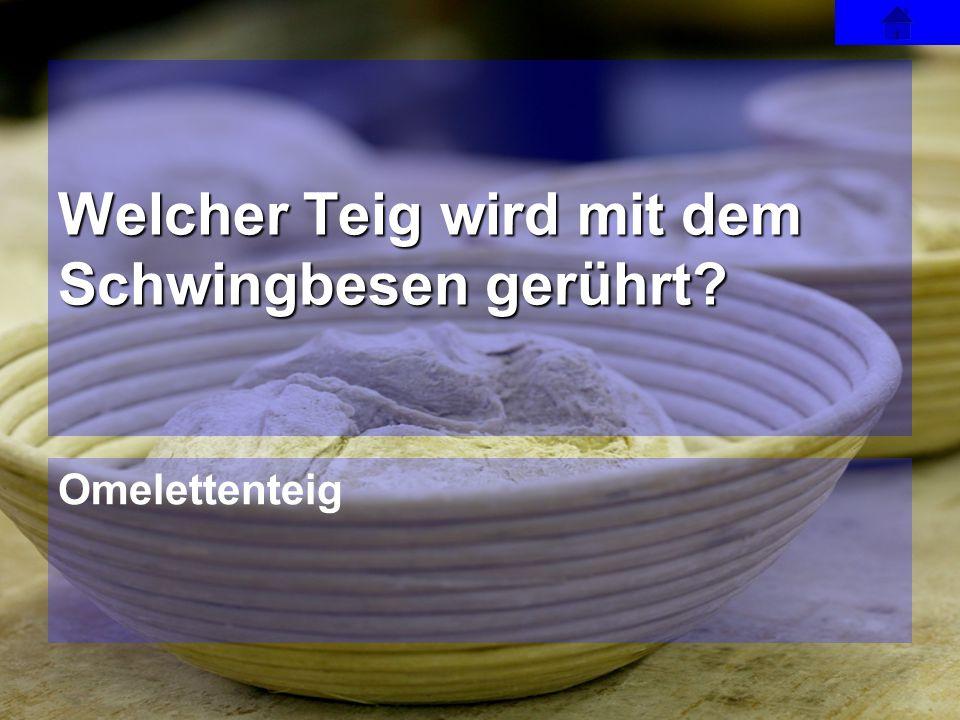 Omelettenteig Welcher Teig wird mit dem Schwingbesen gerührt?