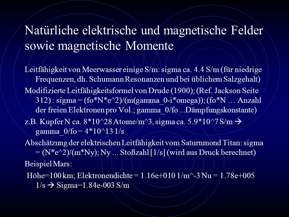 Natürliche elektrische und magnetische Felder sowie magnetische Momente Leitfähigkeit von Meerwasser einige S/m: sigma ca.