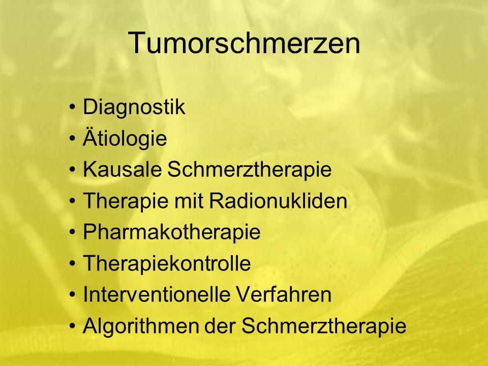 Tumorschmerzen Diagnostik Ätiologie Kausale Schmerztherapie Therapie mit Radionukliden Pharmakotherapie Therapiekontrolle Interventionelle Verfahren Algorithmen der Schmerztherapie