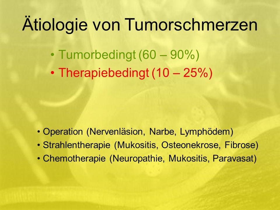 Tumorbedingt (60 – 90%) Therapiebedingt (10 – 25%) Operation (Nervenläsion, Narbe, Lymphödem) Strahlentherapie (Mukositis, Osteonekrose, Fibrose) Chemotherapie (Neuropathie, Mukositis, Paravasat) Ätiologie von Tumorschmerzen