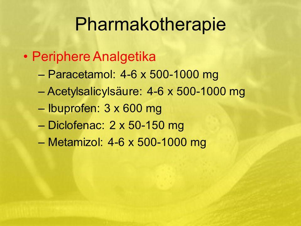 Pharmakotherapie Periphere Analgetika – Paracetamol: 4-6 x 500-1000 mg – Acetylsalicylsäure: 4-6 x 500-1000 mg – Ibuprofen: 3 x 600 mg – Diclofenac: 2 x 50-150 mg – Metamizol: 4-6 x 500-1000 mg