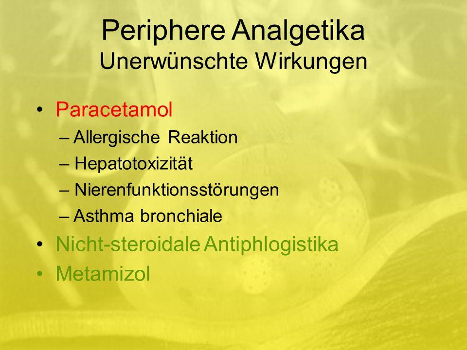Periphere Analgetika Unerwünschte Wirkungen Paracetamol – Allergische Reaktion – Hepatotoxizität – Nierenfunktionsstörungen – Asthma bronchiale Nicht-steroidale Antiphlogistika Metamizol