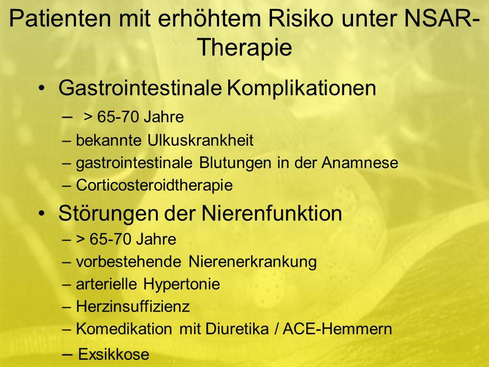 Patienten mit erhöhtem Risiko unter NSAR- Therapie Gastrointestinale Komplikationen – > 65-70 Jahre – bekannte Ulkuskrankheit – gastrointestinale Blutungen in der Anamnese – Corticosteroidtherapie Störungen der Nierenfunktion – > 65-70 Jahre – vorbestehende Nierenerkrankung – arterielle Hypertonie – Herzinsuffizienz – Komedikation mit Diuretika / ACE-Hemmern – Exsikkose