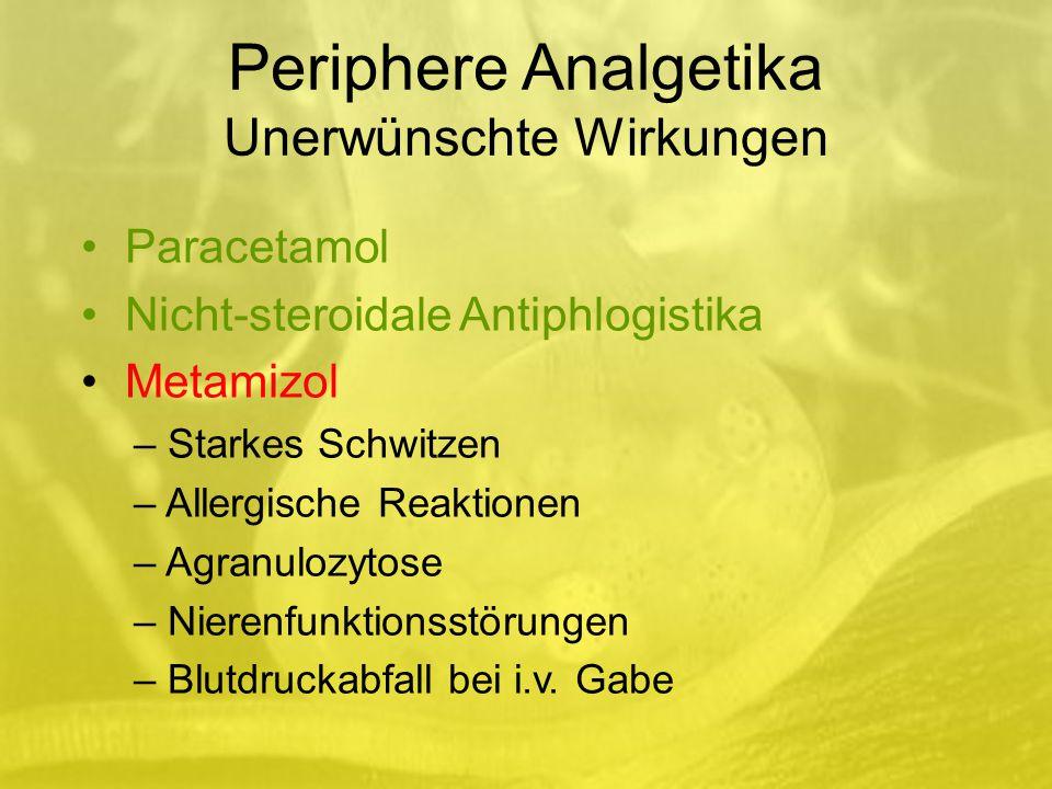 Periphere Analgetika Unerwünschte Wirkungen Paracetamol Nicht-steroidale Antiphlogistika Metamizol – Starkes Schwitzen – Allergische Reaktionen – Agranulozytose – Nierenfunktionsstörungen – Blutdruckabfall bei i.v.
