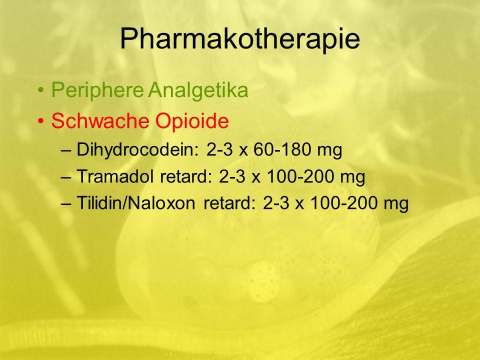 Pharmakotherapie Periphere Analgetika Schwache Opioide – Dihydrocodein: 2-3 x 60-180 mg – Tramadol retard: 2-3 x 100-200 mg – Tilidin/Naloxon retard: 2-3 x 100-200 mg