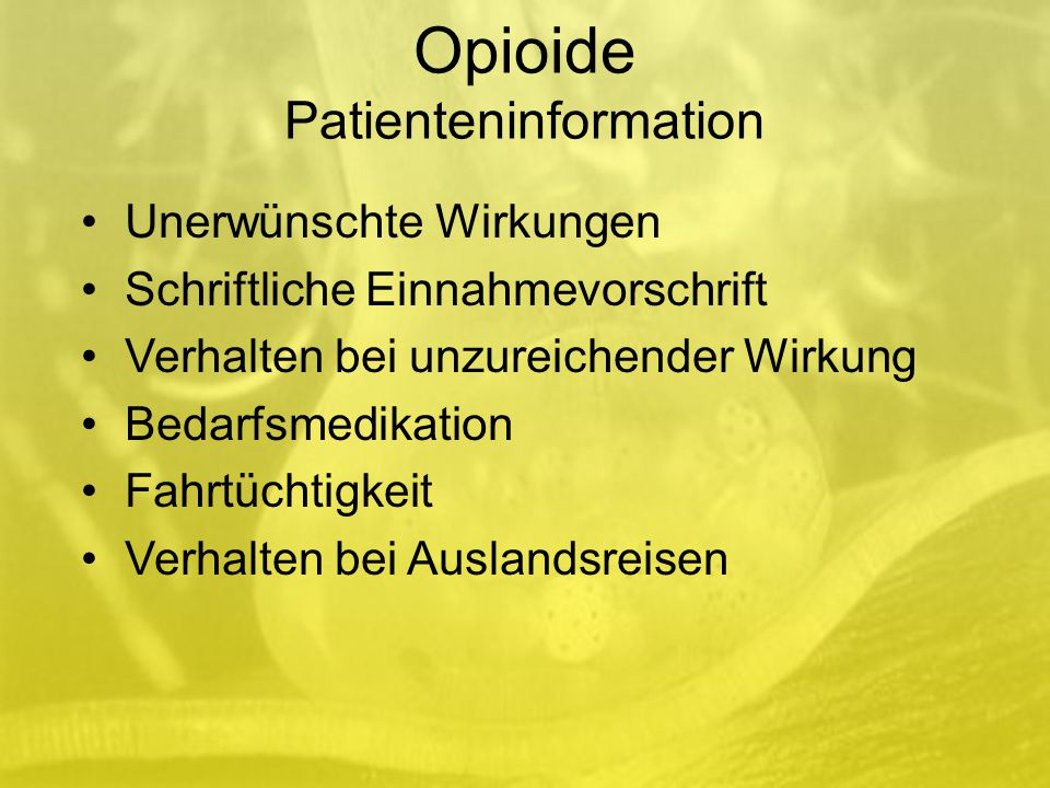 Opioide Patienteninformation Unerwünschte Wirkungen Schriftliche Einnahmevorschrift Verhalten bei unzureichender Wirkung Bedarfsmedikation Fahrtüchtigkeit Verhalten bei Auslandsreisen