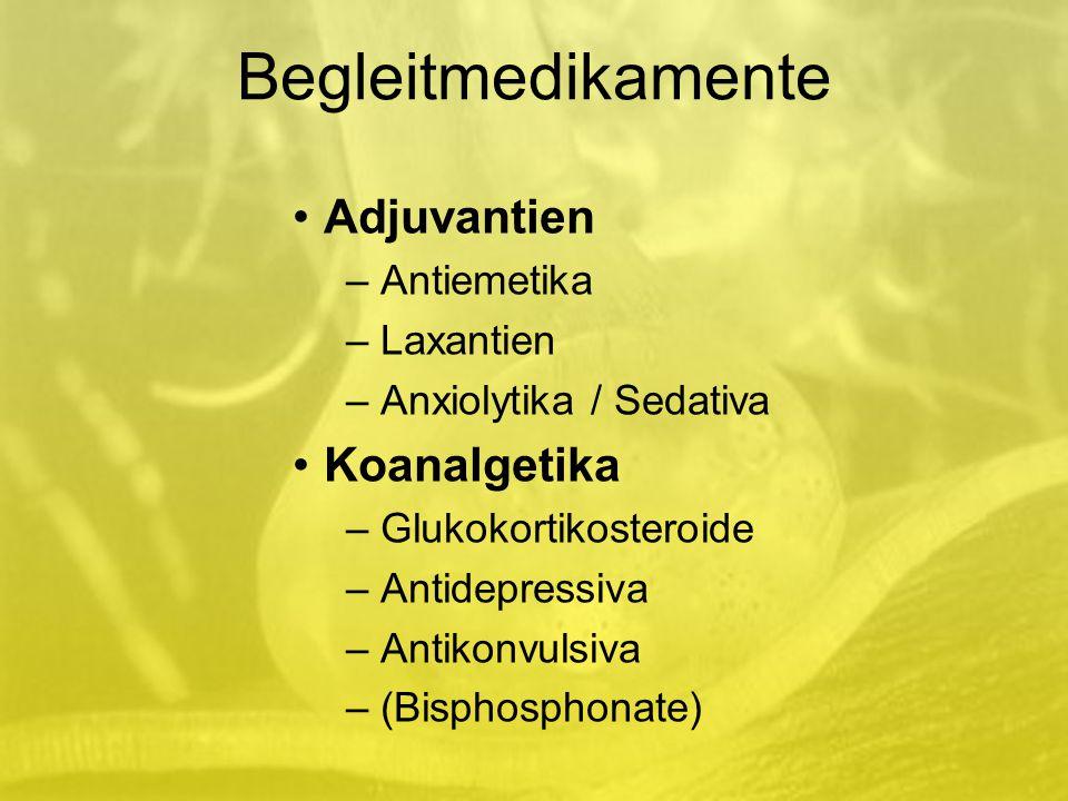 Begleitmedikamente Adjuvantien – Antiemetika – Laxantien – Anxiolytika / Sedativa Koanalgetika – Glukokortikosteroide – Antidepressiva – Antikonvulsiva – (Bisphosphonate)