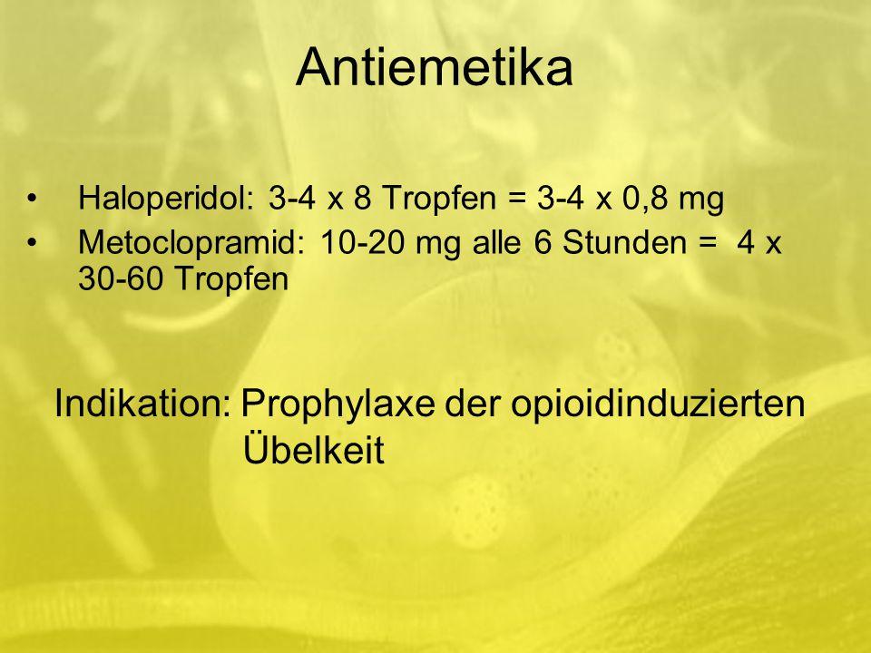 Antiemetika Haloperidol: 3-4 x 8 Tropfen = 3-4 x 0,8 mg Metoclopramid: 10-20 mg alle 6 Stunden = 4 x 30-60 Tropfen Indikation: Prophylaxe der opioidinduzierten Übelkeit