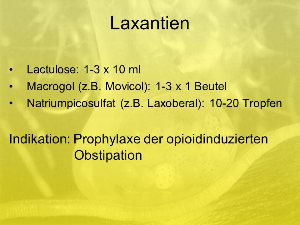 Laxantien Lactulose: 1-3 x 10 ml Macrogol (z.B.Movicol): 1-3 x 1 Beutel Natriumpicosulfat (z.B.