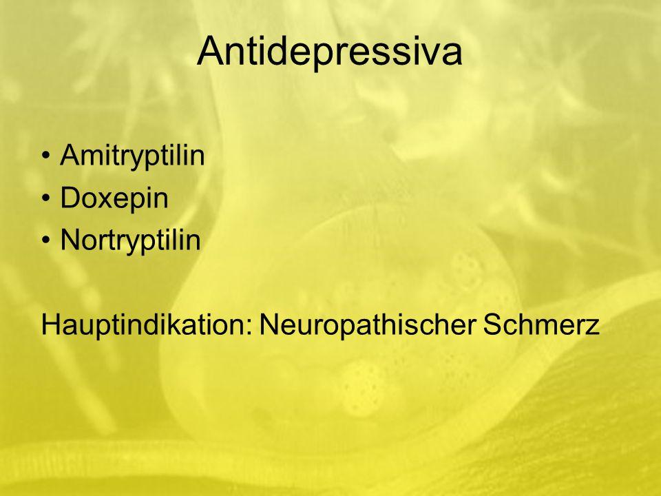 Antidepressiva Amitryptilin Doxepin Nortryptilin Hauptindikation: Neuropathischer Schmerz