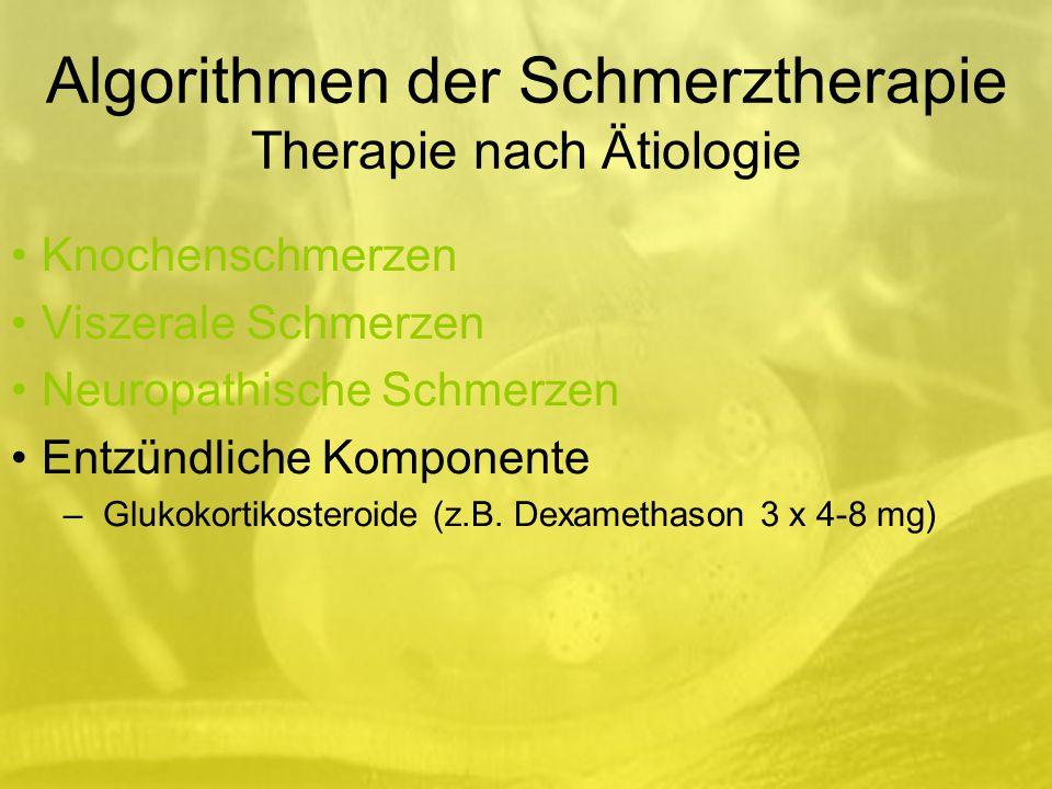 Algorithmen der Schmerztherapie Therapie nach Ätiologie Knochenschmerzen Viszerale Schmerzen Neuropathische Schmerzen Entzündliche Komponente –Glukokortikosteroide (z.B.