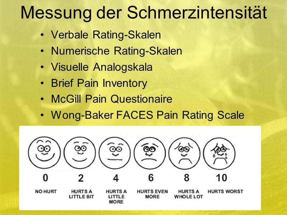 Messung der Schmerzintensität Verbale Rating-Skalen Numerische Rating-Skalen Visuelle Analogskala Brief Pain Inventory McGill Pain Questionaire Wong-Baker FACES Pain Rating Scale