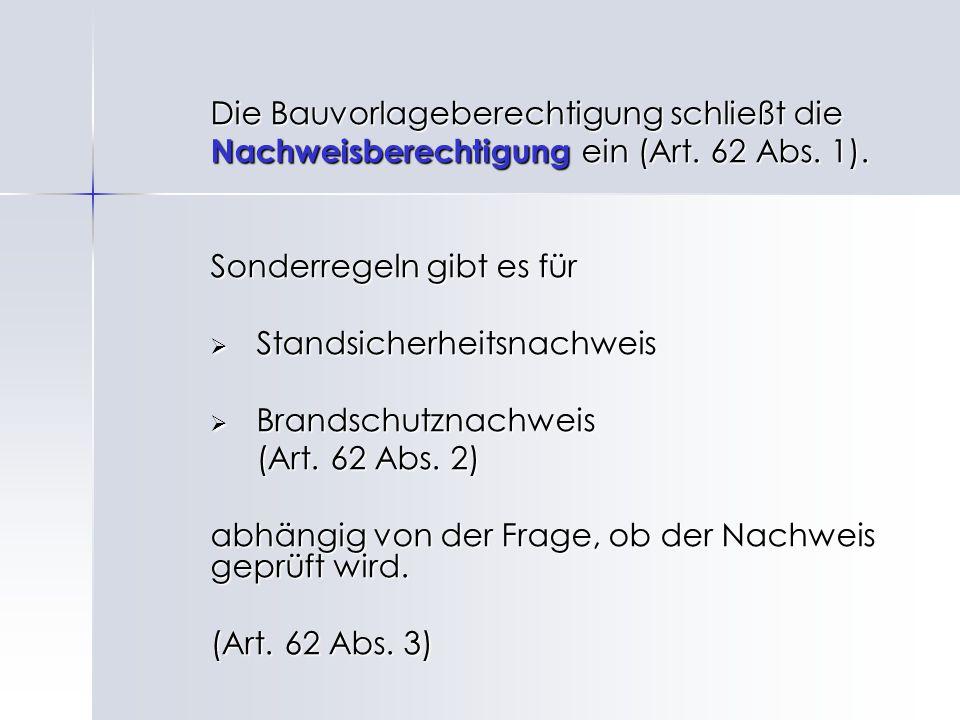 Die Bauvorlageberechtigung schließt die Nachweisberechtigung ein (Art. 62 Abs. 1). Sonderregeln gibt es für  Standsicherheitsnachweis  Brandschutzna