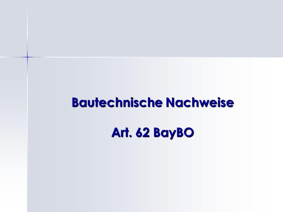 Bautechnische Nachweise Art. 62 BayBO