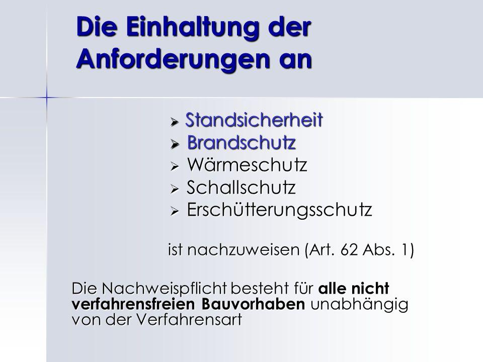  Standsicherheit  Brandschutz  Wärmeschutz  Schallschutz  Erschütterungsschutz ist nachzuweisen (Art. 62 Abs. 1) Die Nachweispflicht besteht für