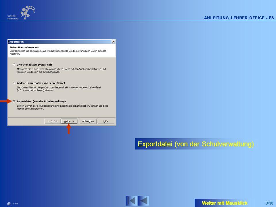 3/10 ANLEITUNG LEHRER OFFICE - PS b. hm Exportdatei (von der Schulverwaltung) Weiter mit Mausklick