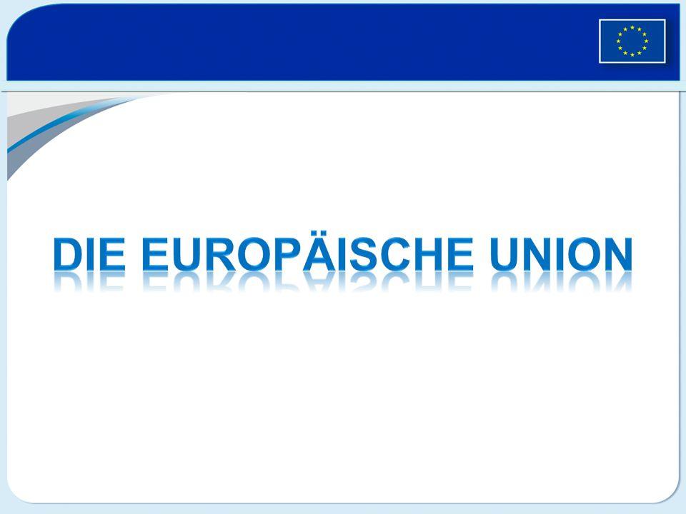Die Europäische Union Mitgliedstaaten der Europäischen Union Kandidatenländer 497 Millionen Bürger 27 Länder