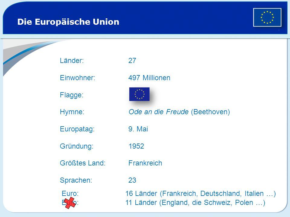 Die Europäische Union Länder: Einwohner: Hymne: Europatag: Euro: Größtes Land: Sprachen: Flagge: Gründung: 27 497 Millionen Ode an die Freude (Beethov