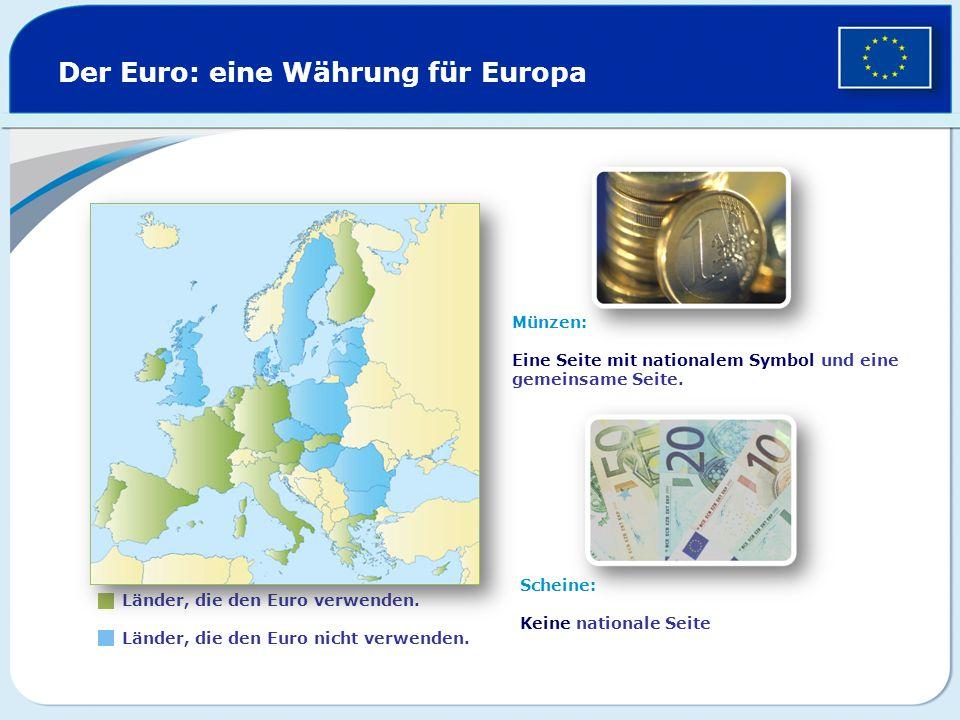 Der Euro: eine Währung für Europa Länder, die den Euro verwenden. Länder, die den Euro nicht verwenden. Münzen: Eine Seite mit nationalem Symbol und e