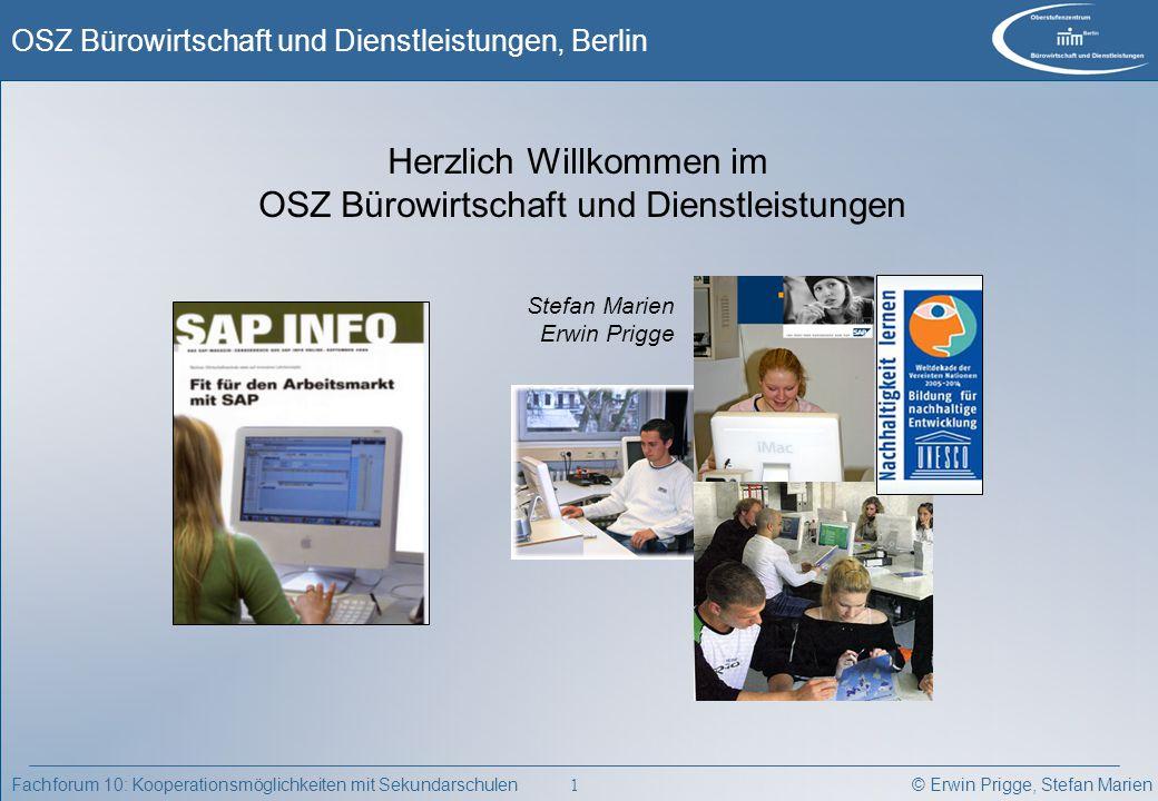 © Erwin Prigge, Stefan Marien OSZ Bürowirtschaft und Dienstleistungen, Berlin 1 Fachforum 10: Kooperationsmöglichkeiten mit Sekundarschulen Herzlich W