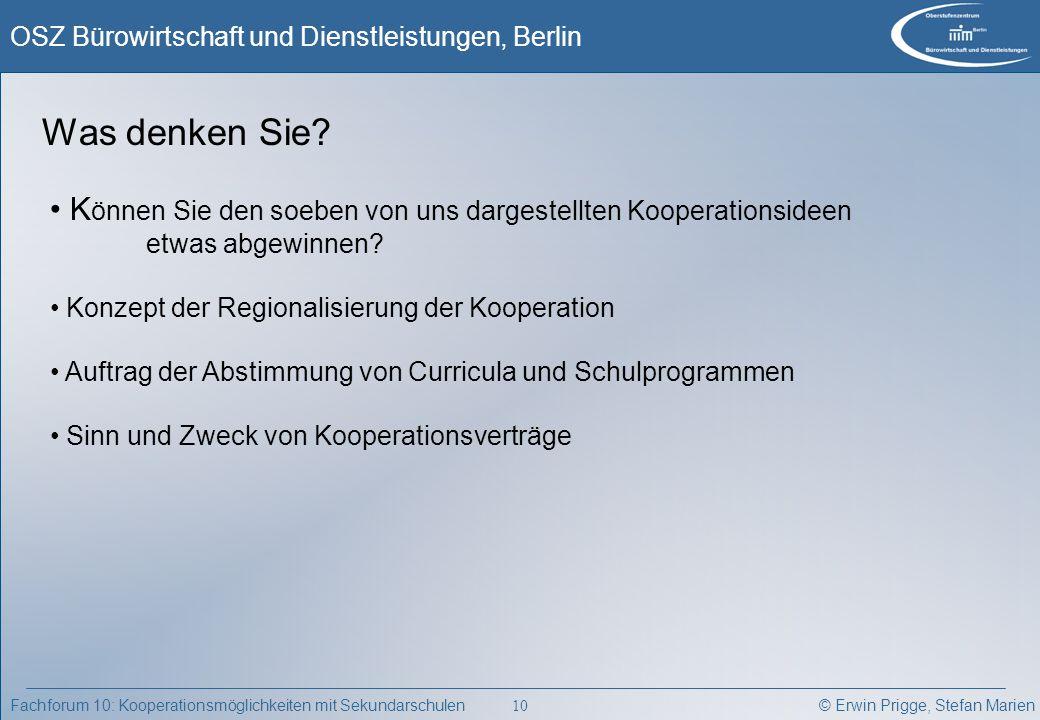 © Erwin Prigge, Stefan Marien OSZ Bürowirtschaft und Dienstleistungen, Berlin 10 Fachforum 10: Kooperationsmöglichkeiten mit Sekundarschulen Was denke