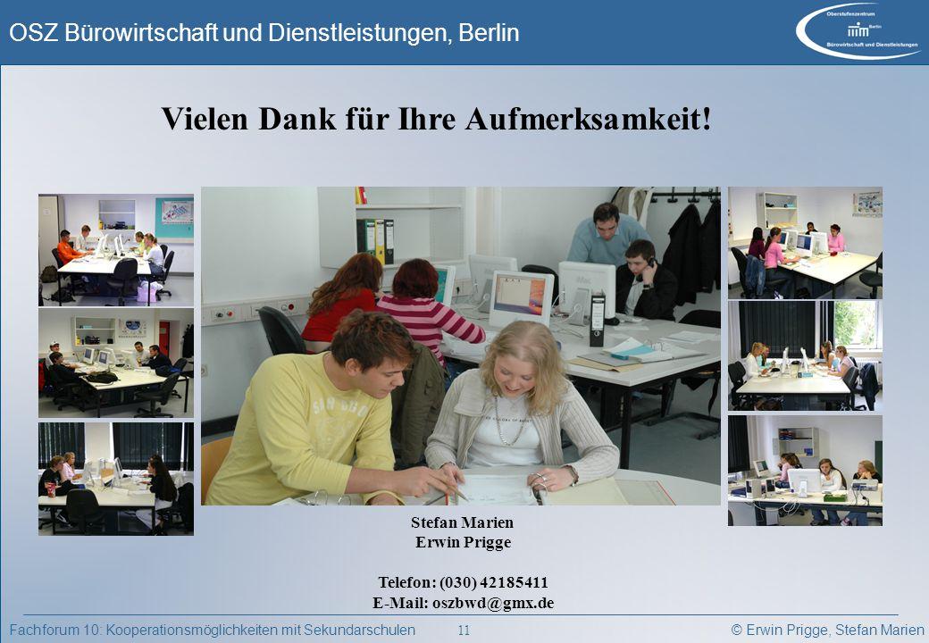 © Erwin Prigge, Stefan Marien OSZ Bürowirtschaft und Dienstleistungen, Berlin 11 Fachforum 10: Kooperationsmöglichkeiten mit Sekundarschulen Vielen Da