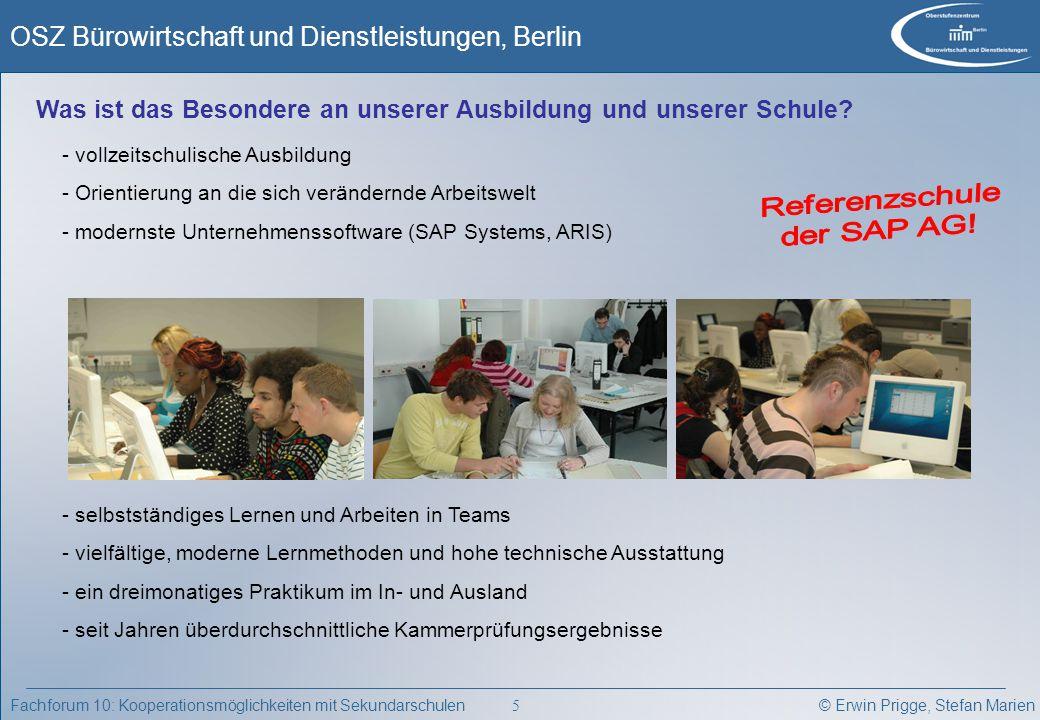 © Erwin Prigge, Stefan Marien OSZ Bürowirtschaft und Dienstleistungen, Berlin 5 Fachforum 10: Kooperationsmöglichkeiten mit Sekundarschulen Was ist da