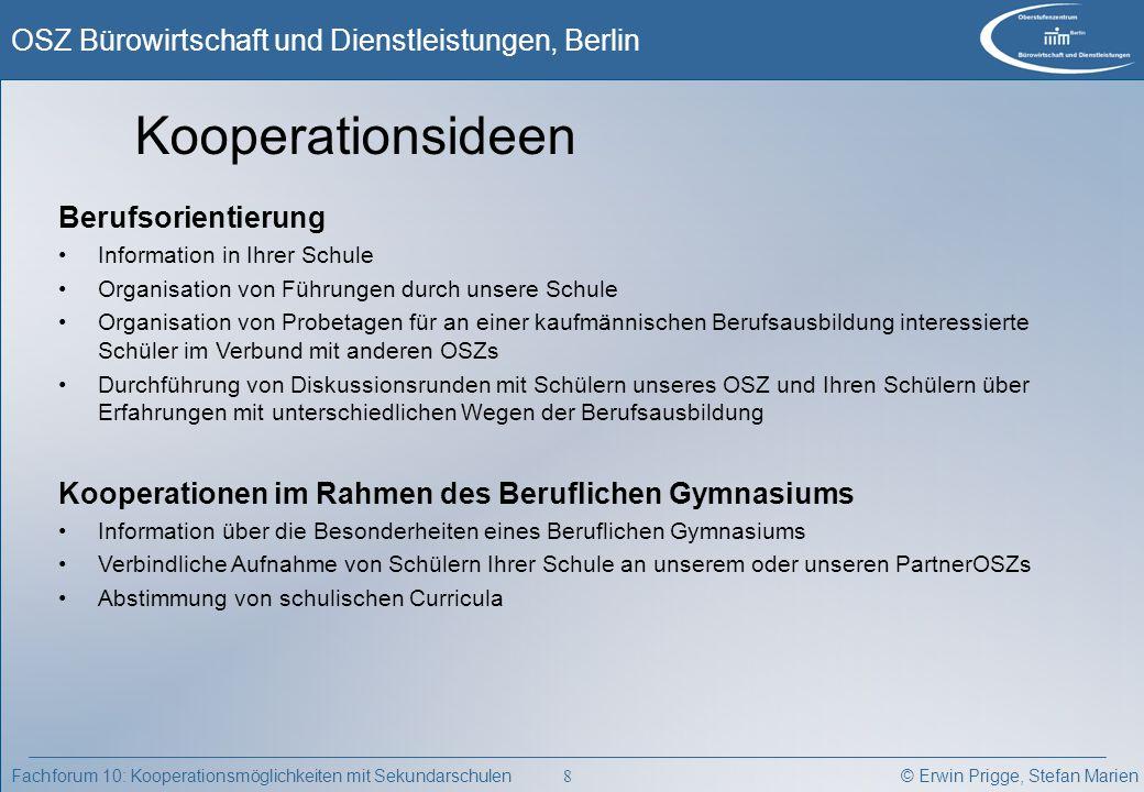 © Erwin Prigge, Stefan Marien OSZ Bürowirtschaft und Dienstleistungen, Berlin 8 Fachforum 10: Kooperationsmöglichkeiten mit Sekundarschulen Berufsorie